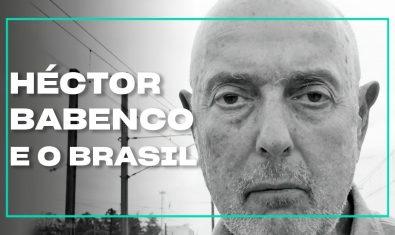 Héctor Babenco e sua relação com o Brasil | Cinejornal