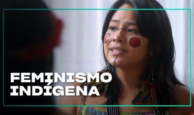 Feminismo Indígena | O Que Querem as Mulheres?